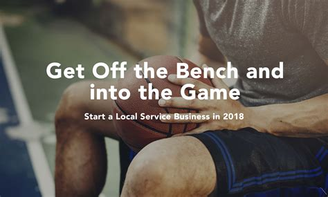 get off the bench get off the bench and into the game and start a local