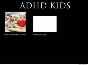 What Are We Meme - adhd kids what teachers think we do weknowmemes