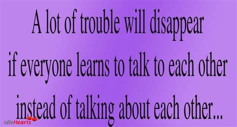 trouble talk a lot of trouble will disappear if everyone learns to talk to each unknown picture quotes