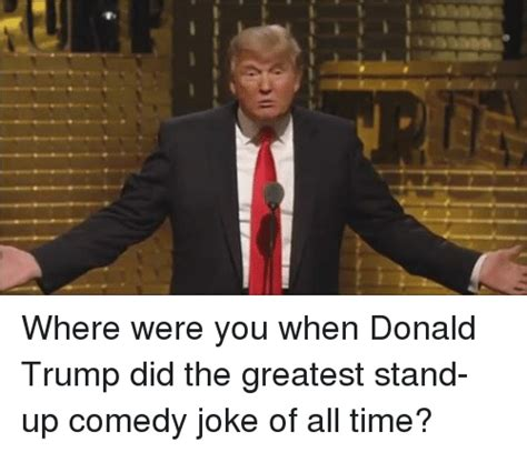 Donald Trump Comedy | 25 best memes about stand up comedy jokes stand up