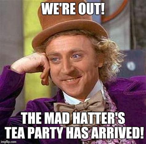 Tea Party Meme - creepy condescending wonka meme imgflip