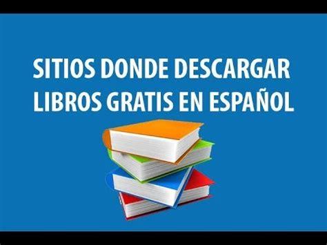 10 sitios para descargar libros en espa 241 ol de forma gratis y legal 10 bibliotecas web con sitios para descargar libros gratis en espa 241 ol hay que registrarse gratuitamente