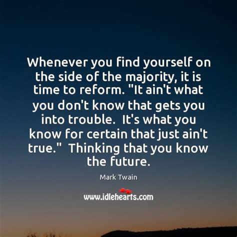 whenever you find yourself on the side of the majority it is time to pause and reflect mark whenever you find yourself on the side of the majority it is