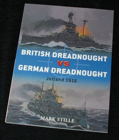 mark stille osprey publishing british dreadnought vs german dreadnought jutland 1916 osprey publishing scale modelling now