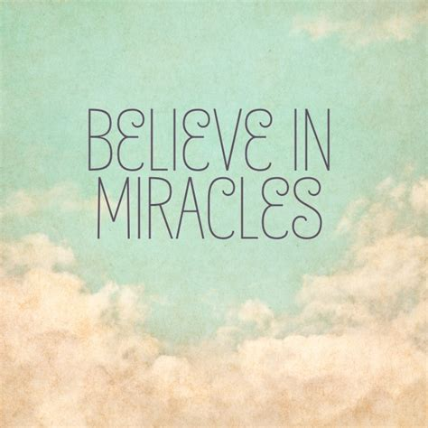 I Believe In Miracles Threes Emir 1 quotes about believe in miracles 105 quotes