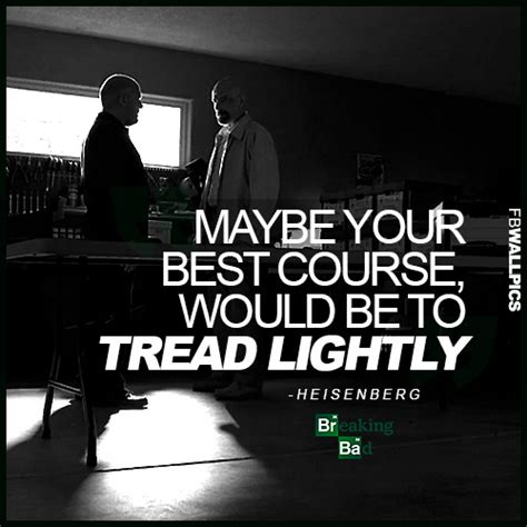 Breaking Bad Tread Lightly by Breaking Bad Heisenberg Tread Lightly Quote Wall Pic
