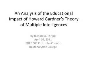 Howard Gardners Theory Of Intelligences Essay by An Analysis Of The Educational Impact Of Howard Gardner S