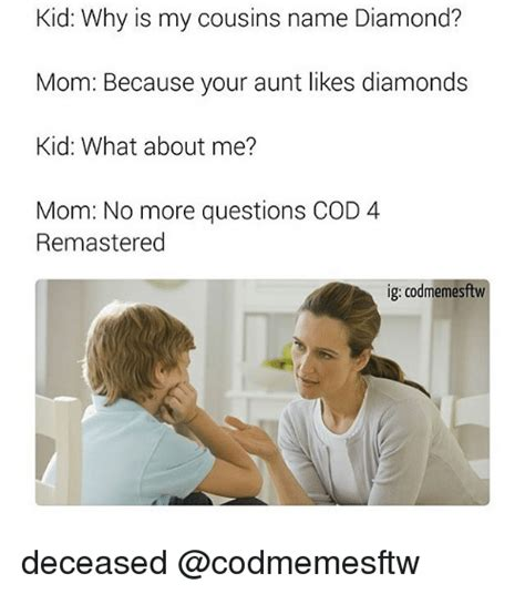 why is my kid why is my cousins name because your likes diamonds kid what