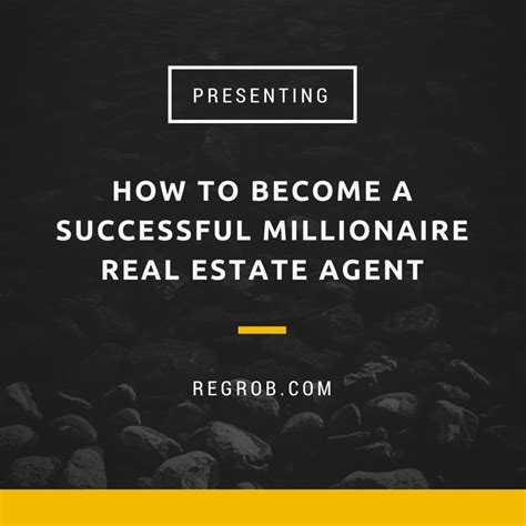 how to become a realator become a successful millionaire agent with regrob