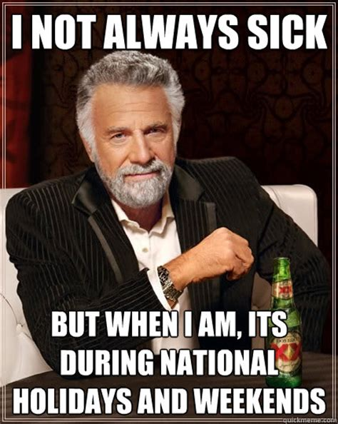 Funny Sick Memes - i not always sick but when i am its during national