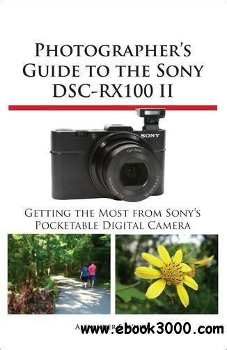 photographer s guide to the sony dsc rx10 iv getting the most from sony s advanced digital books photographer s guide to the sony dsc rx100 ii free