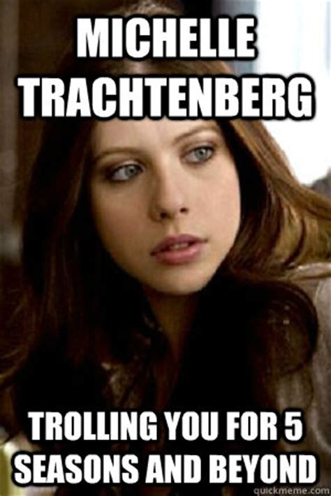 Meme Michelle - michelle trachtenberg trolling you for 5 seasons and