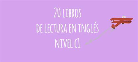 20 libros de lectura en ingl 233 s nivel c1 el blog de idiomas
