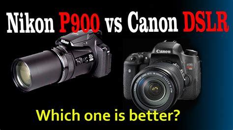 nikon p900 vs canon dslr