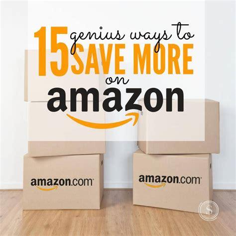 genius amazon 15 genius ways to save money on amazon