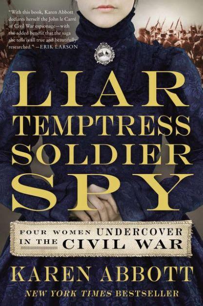 libro liar and spy liar temptress soldier spy four women undercover in the civil war by karen abbott nook