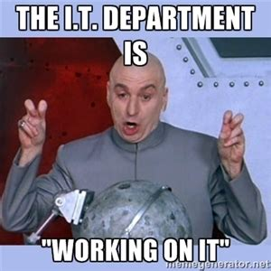 It Works Meme - the i t department is quot working on it quot dr evil meme