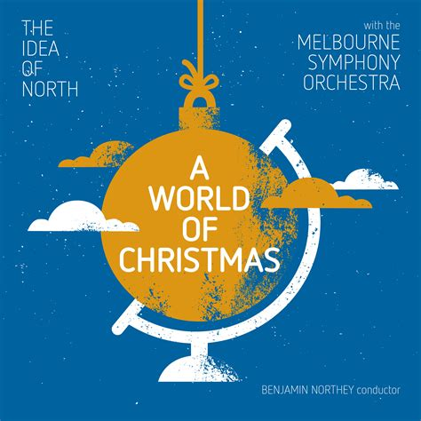 the idea of north abc music a world of christmas the idea of north with the melbourne symphony orchestra