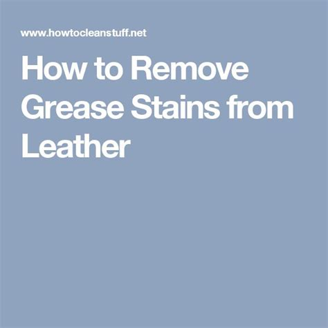 Remove Stains From Leather by 25 Best Ideas About Grease Stains On Grease