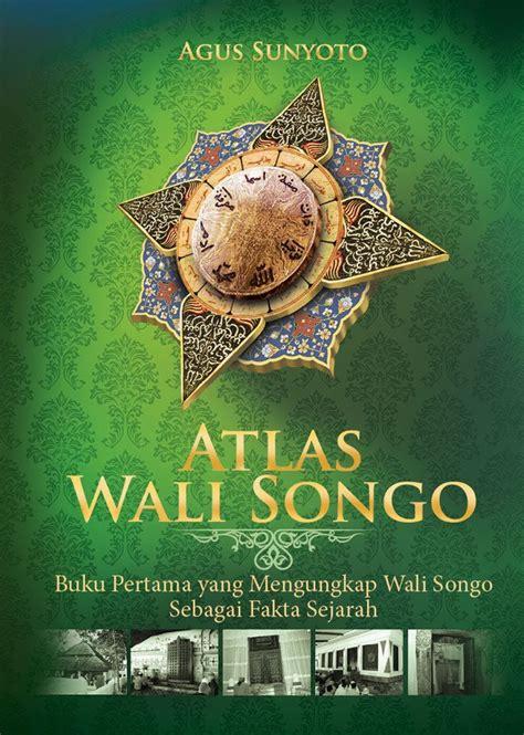 agus sunyoto mitologisasi wali songo itu ulah belanda arsip indonesia