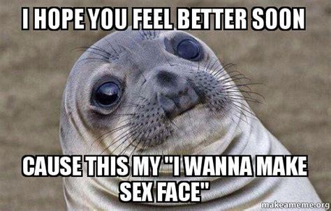 Funny Feel Better Memes - hope you are feeling better soon