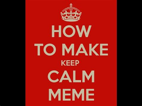 How To Create A Keep Calm Meme - how to make keep calm meme youtube