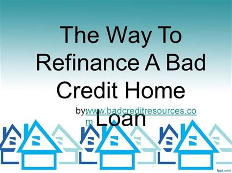 the way to refinance a bad credit home loan ppt presentation