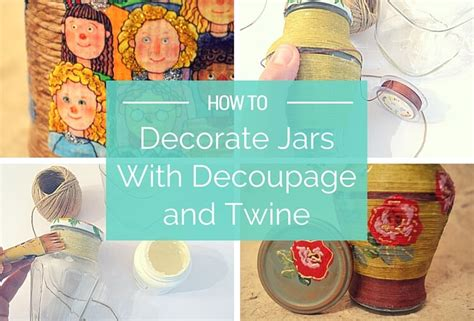 How Do You Do Decoupage - learn how to decoupage on glass jars with napkin twine