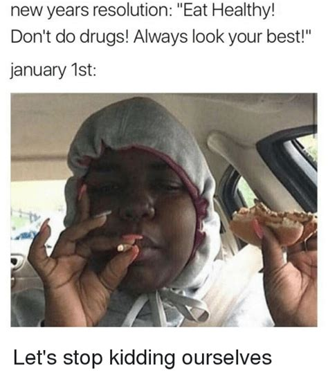 Don T Do Drugs Meme - new years resolution eat healthy don t do drugs always