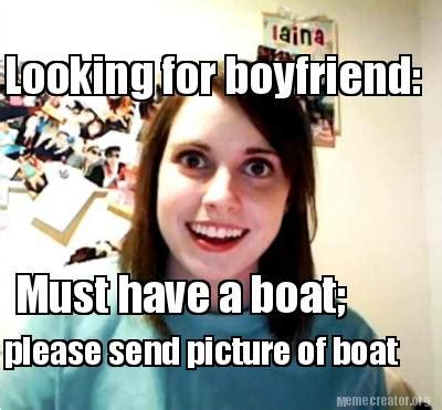 Must Have Memes - meme creator looking for boyfriend must have a boat