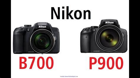 Nikon P900 Vs B700 by Nikon B700 Vs Nikon P900