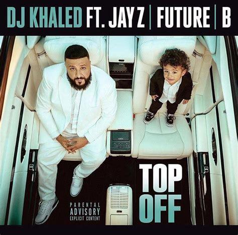 dj khaled b boy free mp download dj khaled top off ft jay z future beyonce mp3 download