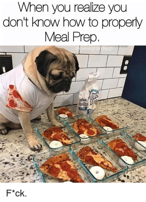 Meal Prep Meme - when you realize you don t know how to properly meal prep