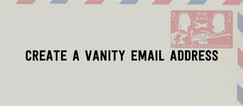 Vanity Email Address creating a vanity email address with your domain name and