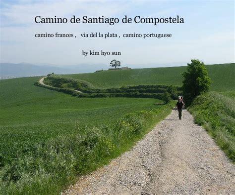 camino de compostela camino de santiago de compostela by hyo sun travel