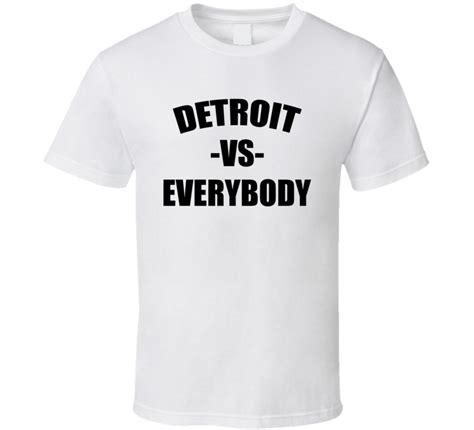 T Shirt Detroit Vs Everybody detroit vs everybody black font t shirt