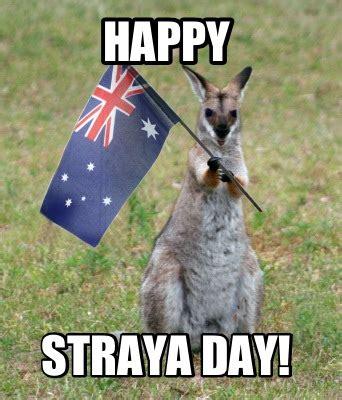 Straya Memes - meme creator happy straya day meme generator at