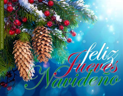 Imagenes Feliz Jueves Navidad | banco de im 225 genes para ver disfrutar y compartir