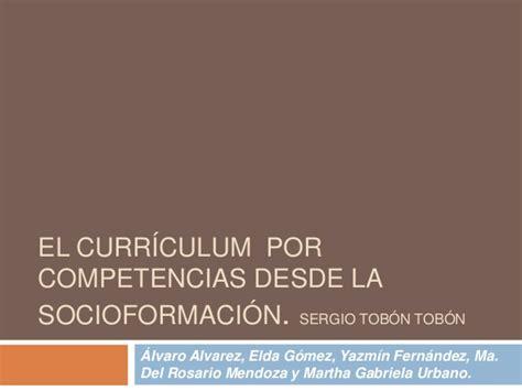 Diseño Curricular Por Competencias Sergio Tobon El Curr 237 Culum Por Competencias Desde La Socioformaci 243 N