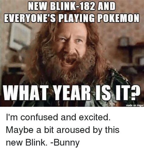 Blink 182 Meme - new blink 182 and everyone s playing pokemon what yearis it made an imur i m confused and