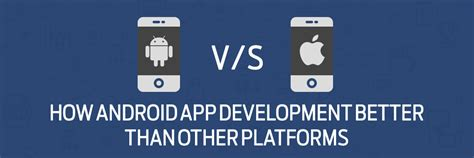 better app android how is android app programming better than other platforms