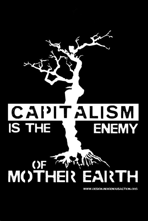 design is capitalism capitalism is the enemy of mother earth indigenous