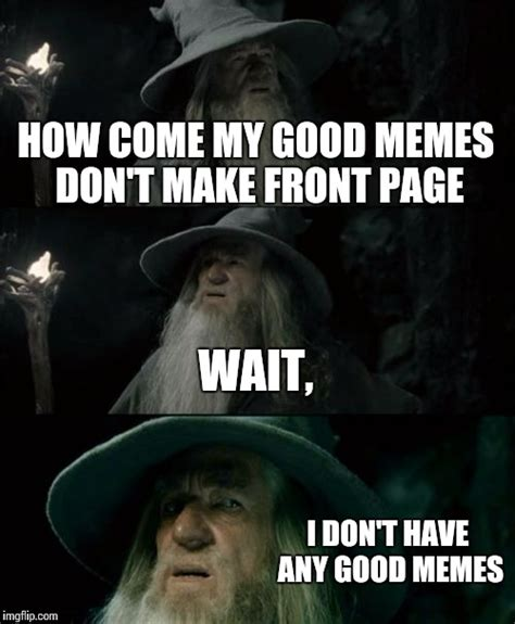 How To Make Good Memes - confused gandalf meme imgflip