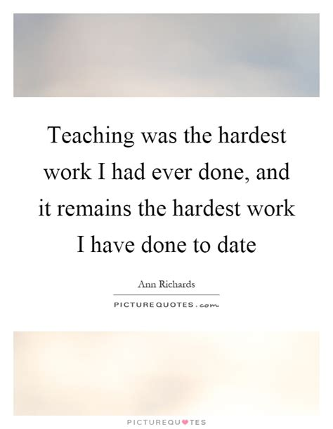 Had Work Done by Teaching Was The Hardest Work I Had Done And It