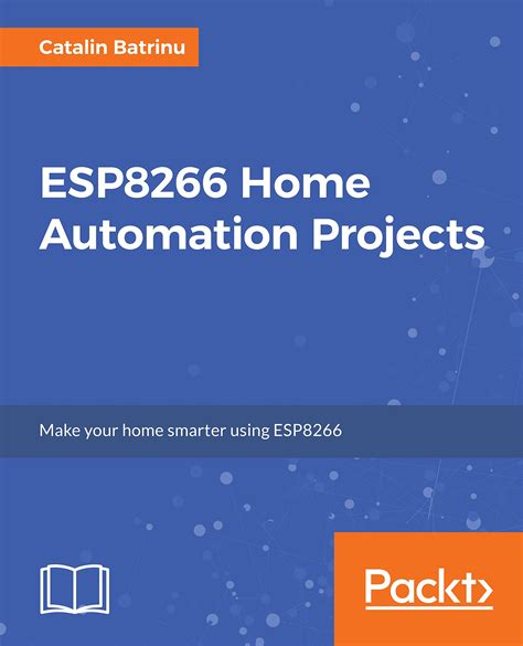 esp8266 home automation projects leverage the power of this tiny wifi chip to build exciting smart home projects books books espressif systems