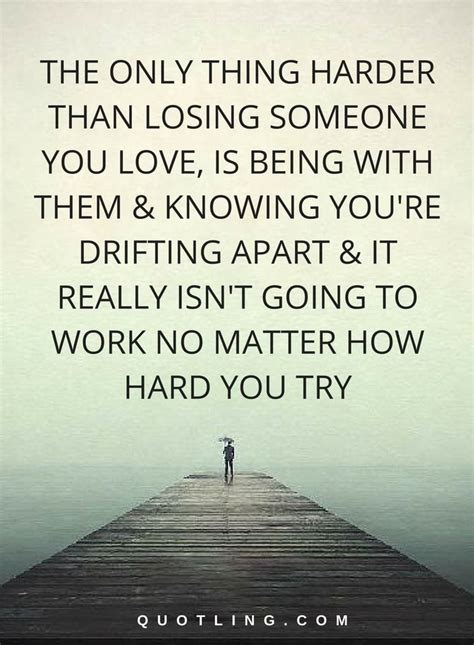 losing someone quotes hurt quotes the only thing harder than losing someone