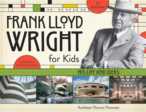 frank lloyd wright children s biography frank lloyd wright for kids chicago review press