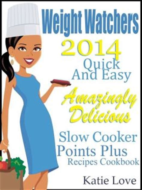 weight watchers weight watchers cooker smart points cookbook to help you lose weight naturally stay healthy books weight watchers 2014 and easy amazingly delicious