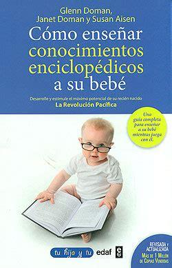 cmo ensear conocimientos enciclopdicos c 243 mo ense 241 ar conocimientos enciclop 233 dicos a su beb 233 glenn doman jan