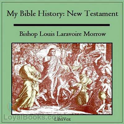 bible history testament books my bible history new testament by louis laravoire morrow